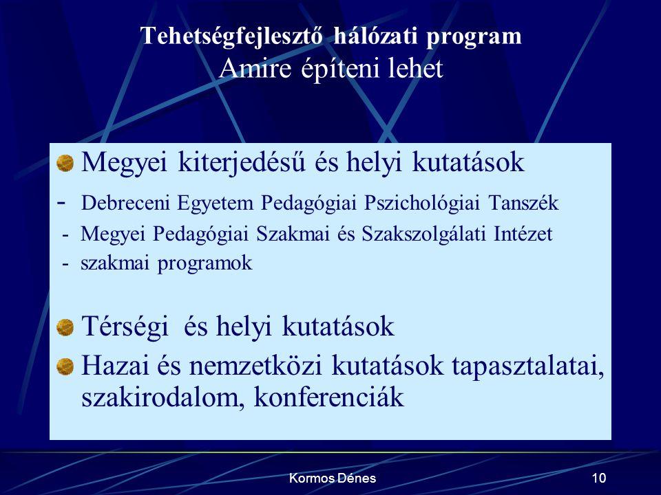 Kormos Dénes10 Tehetségfejlesztő hálózati program Amire építeni lehet Megyei kiterjedésű és helyi kutatások - Debreceni Egyetem Pedagógiai Pszichológi