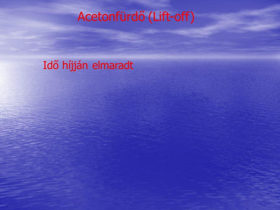 Acetonfürdő (Lift-off) Idő híjján elmaradt