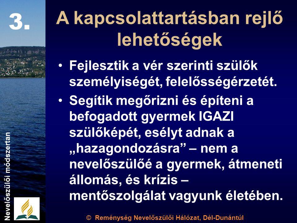 © Reménység Nevelőszülői Hálózat, Dél-Dunántúl Nevelőszülői módszertan A kapcsolattartásban rejlő lehetőségek Fejlesztik a vér szerinti szülők személyiségét, felelősségérzetét.