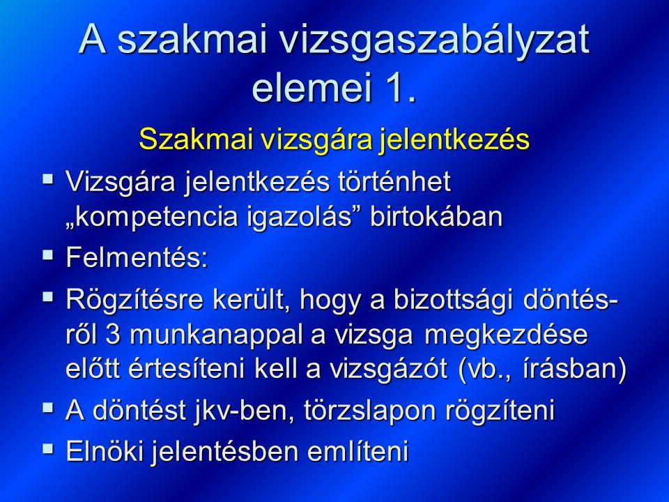 """A szakmai vizsgaszabályzat elemei 1. Szakmai vizsgára jelentkezés  Vizsgára jelentkezés történhet """"kompetencia igazolás"""" birtokában  Felmentés:  Rö"""