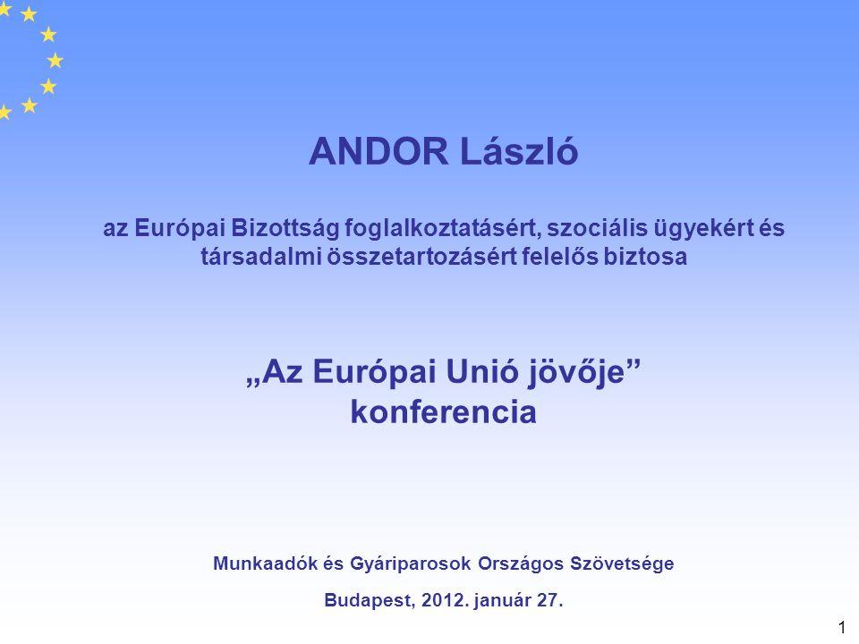 """1 ANDOR László az Európai Bizottság foglalkoztatásért, szociális ügyekért és társadalmi összetartozásért felelős biztosa """"Az Európai Unió jövője"""" konf"""