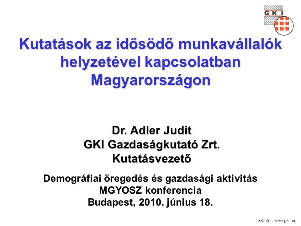 GKI Zrt., www.gki.hu Kutatások az idősödő idősödő munkavállalók helyzetével kapcsolatban Magyarországon Demográfiai öregedés és gazdasági aktivitás MG