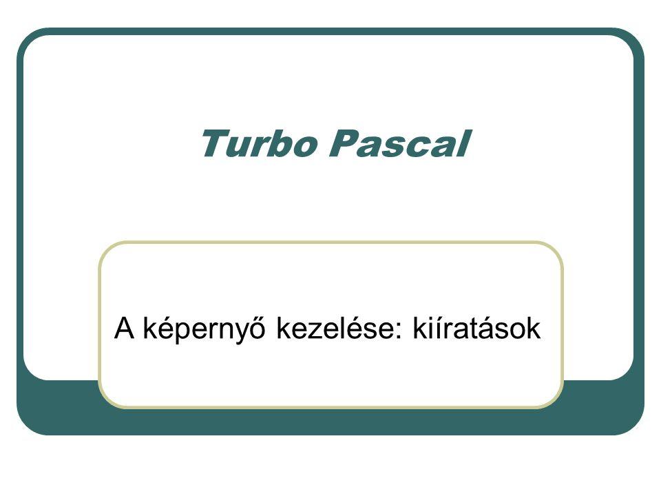 Turbo Pascal A képernyő kezelése: kiíratások