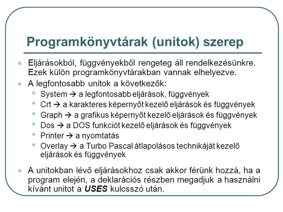 Programkönyvtárak (unitok) szerep Eljárásokból, függvényekből rengeteg áll rendelkezésünkre. Ezek külön programkönyvtárakban vannak elhelyezve. A legf