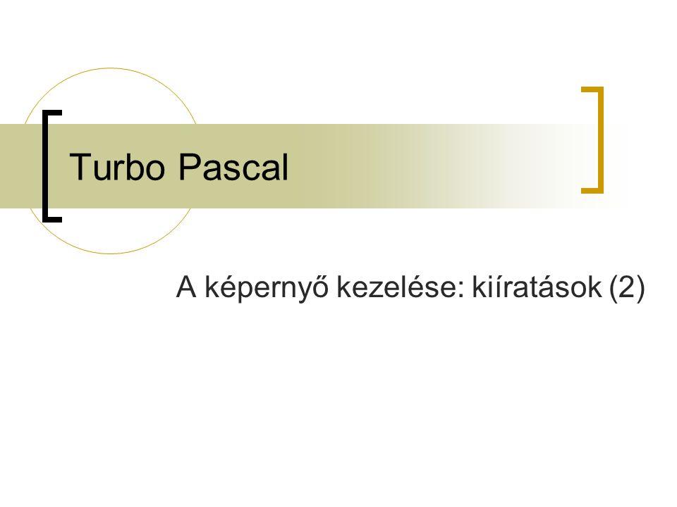 Turbo Pascal A képernyő kezelése: kiíratások (2)