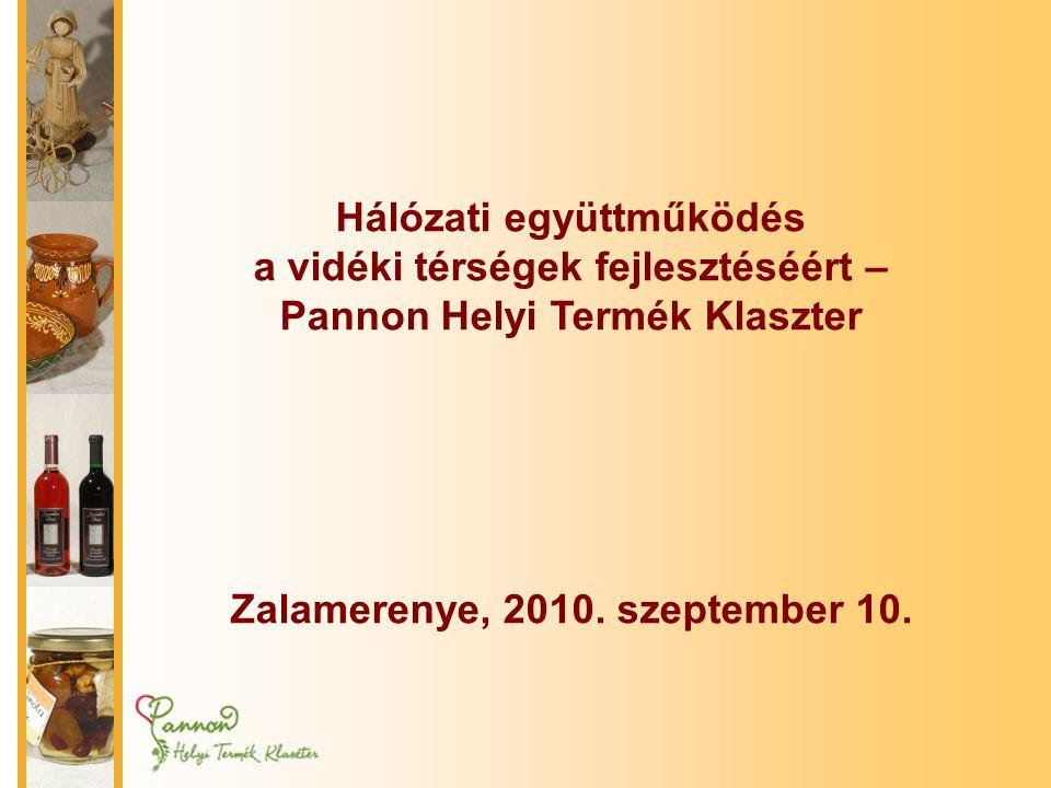 Hálózati együttműködés a vidéki térségek fejlesztéséért – Pannon Helyi Termék Klaszter Zalamerenye, 2010.
