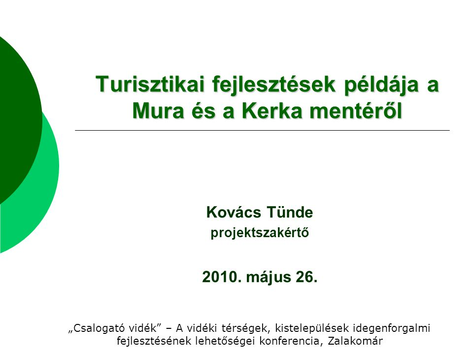 """Turisztikai fejlesztések példája a Mura és a Kerka mentéről Kovács Tünde projektszakértő 2010. május 26. """"Csalogató vidék"""" – A vidéki térségek, kistel"""