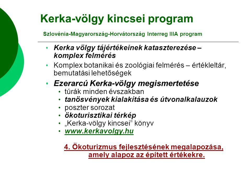 """Kerka-völgy kincsei program Szlovénia-Magyarország-Horvátország Interreg IIIA program Kerka völgy tájértékeinek kataszterezése – komplex felmérés Komplex botanikai és zoológiai felmérés – értékleltár, bemutatási lehetőségek Ezerarcú Kerka-völgy megismertetése túrák minden évszakban tanösvények kialakítása és útvonalkalauzok poszter sorozat ökoturisztikai térkép """"Kerka-völgy kincsei könyv www.kerkavolgy.hu 4."""