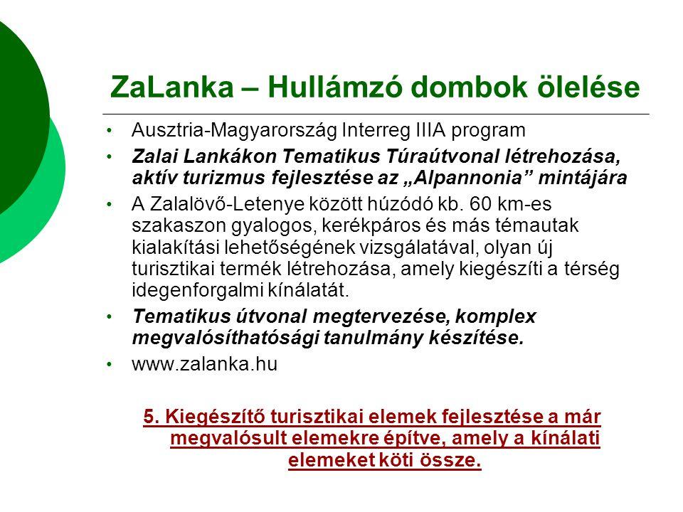 """ZaLanka – Hullámzó dombok ölelése Ausztria-Magyarország Interreg IIIA program Zalai Lankákon Tematikus Túraútvonal létrehozása, aktív turizmus fejlesztése az """"Alpannonia mintájára A Zalalövő-Letenye között húzódó kb."""