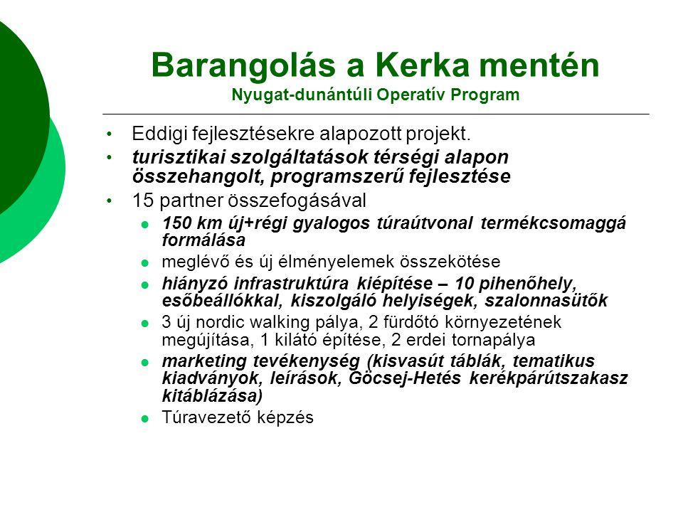 Barangolás a Kerka mentén Nyugat-dunántúli Operatív Program Eddigi fejlesztésekre alapozott projekt. turisztikai szolgáltatások térségi alapon összeha