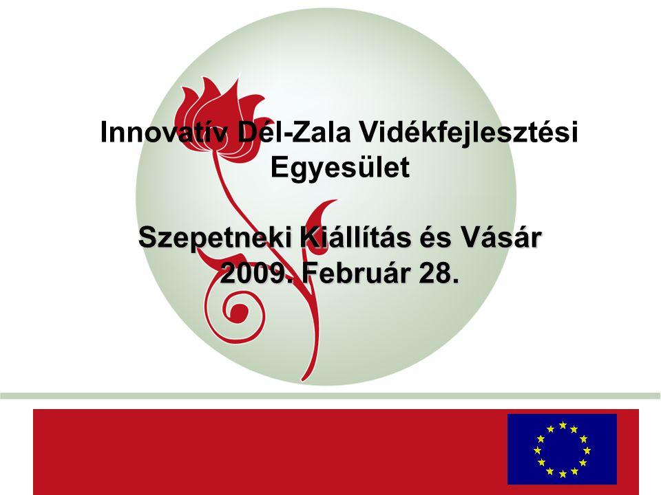 """""""New Hungary Rural Development Programme 2007-2013 Innovatív Dél-Zala Vidékfejlesztési Egyesület Szepetneki Kiállítás és Vásár 2009."""