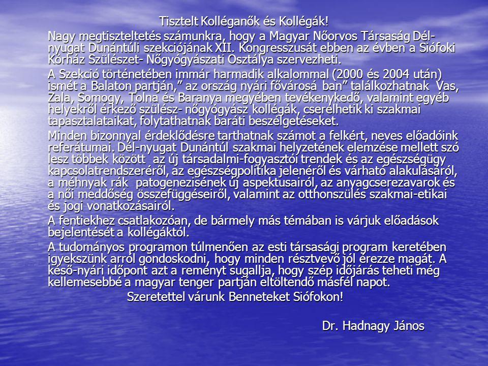 Tisztelt Kolléganők és Kollégák! Nagy megtiszteltetés számunkra, hogy a Magyar Nőorvos Társaság Dél- nyugat Dunántúli szekciójának XII. Kongresszusát