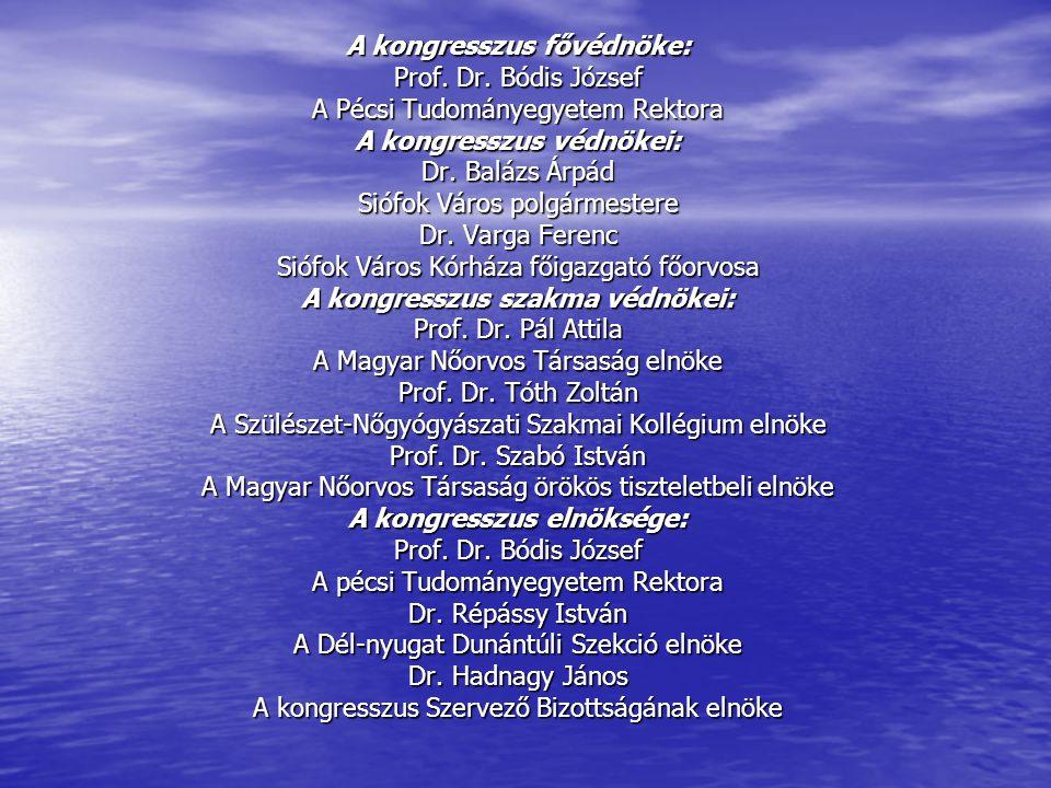 A kongresszus fővédnöke: Prof. Dr. Bódis József A Pécsi Tudományegyetem Rektora A kongresszus védnökei: Dr. Balázs Árpád Siófok Város polgármestere Dr