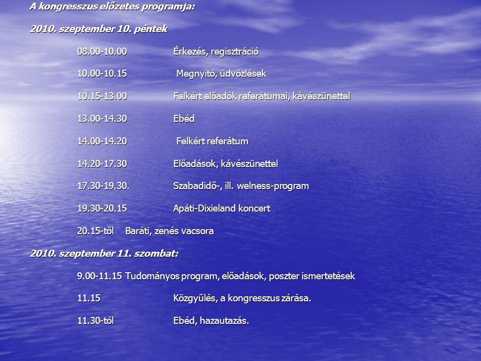 A kongresszus előzetes programja: 2010. szeptember 10. péntek 08.00-10.00 Érkezés, regisztráció 10.00-10.15 Megnyitó, üdvözlések 10.15-13.00 Felkért e