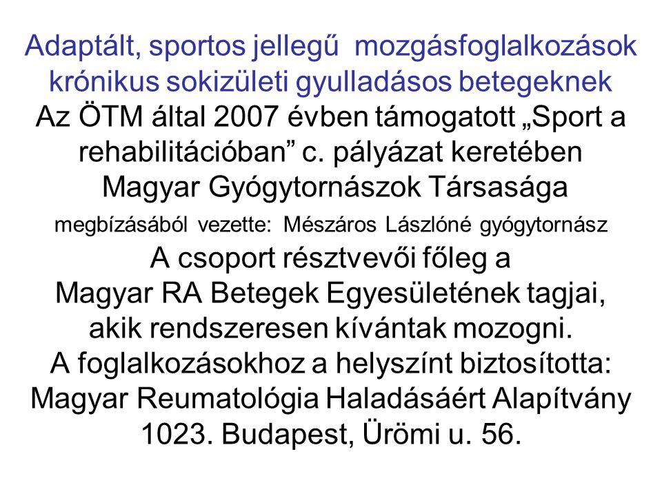 """Adaptált, sportos jellegű mozgásfoglalkozások krónikus sokizületi gyulladásos betegeknek Az ÖTM által 2007 évben támogatott """"Sport a rehabilitációban c."""