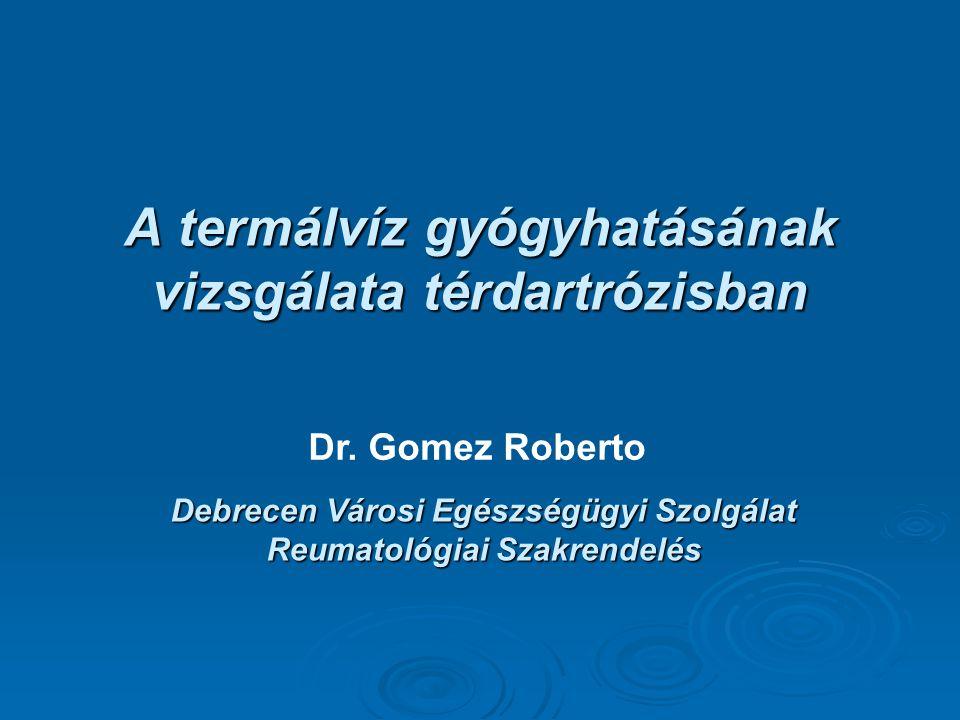 A termálvíz gyógyhatásának vizsgálata térdartrózisban Debrecen Városi Egészségügyi Szolgálat Reumatológiai Szakrendelés Dr. Gomez Roberto
