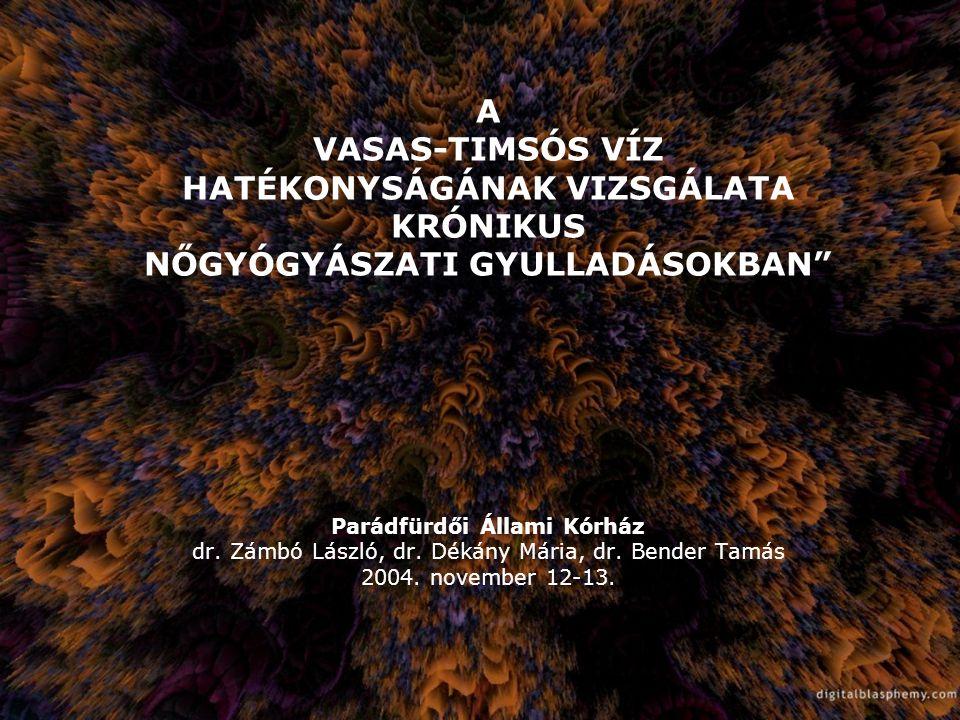 """A VASAS-TIMSÓS VÍZ HATÉKONYSÁGÁNAK VIZSGÁLATA KRÓNIKUS NŐGYÓGYÁSZATI GYULLADÁSOKBAN"""" Parádfürdői Állami Kórház dr. Zámbó László, dr. Dékány Mária, dr."""