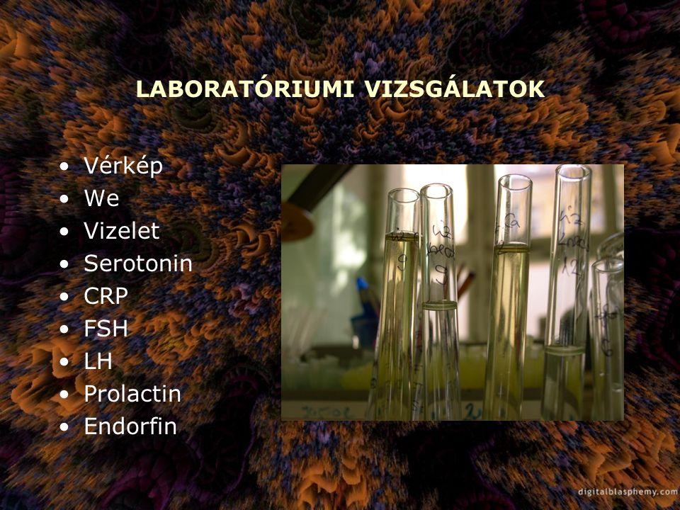 LABORATÓRIUMI VIZSGÁLATOK Vérkép We Vizelet Serotonin CRP FSH LH Prolactin Endorfin