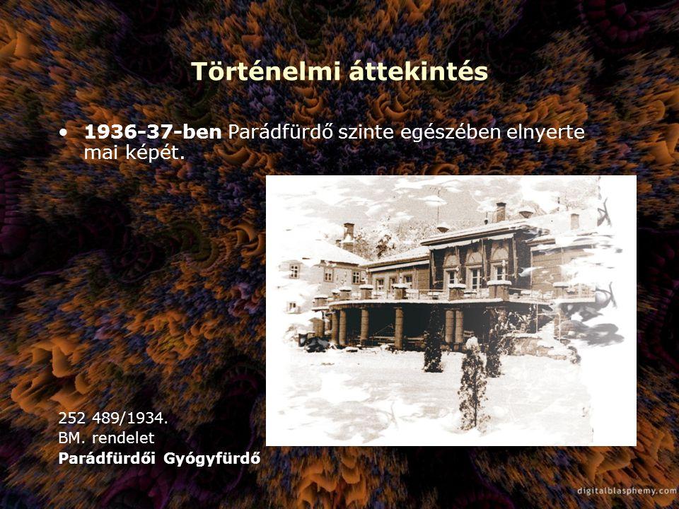 Történelmi áttekintés 1936-37-ben Parádfürdő szinte egészében elnyerte mai képét. 252 489/1934. BM. rendelet Parádfürdői Gyógyfürdő