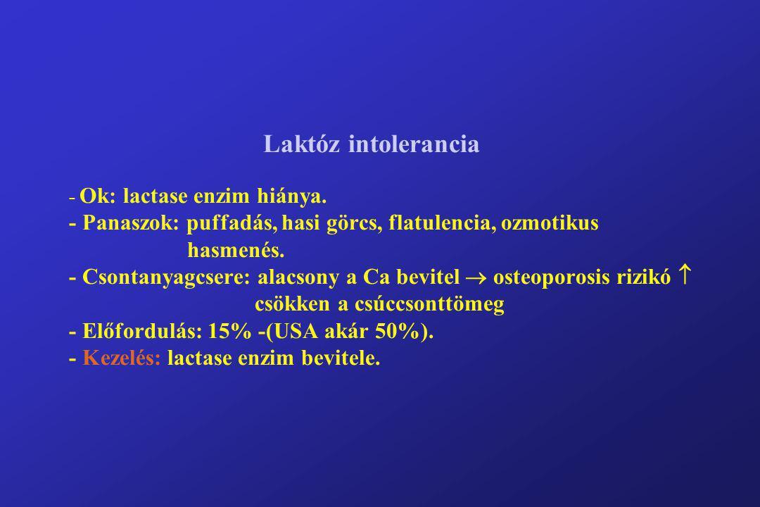 Laktóz intolerancia - Ok: lactase enzim hiánya. - Panaszok: puffadás, hasi görcs, flatulencia, ozmotikus hasmenés. - Csontanyagcsere: alacsony a Ca be