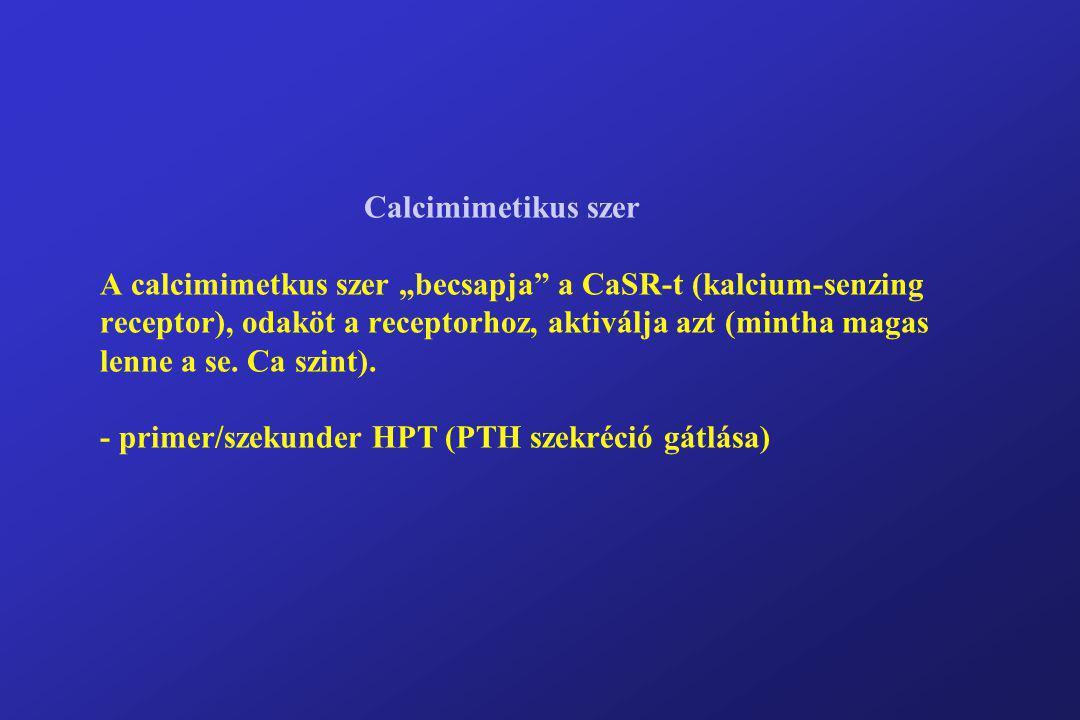 """Calcimimetikus szer A calcimimetkus szer """"becsapja"""" a CaSR-t (kalcium-senzing receptor), odaköt a receptorhoz, aktiválja azt (mintha magas lenne a se."""