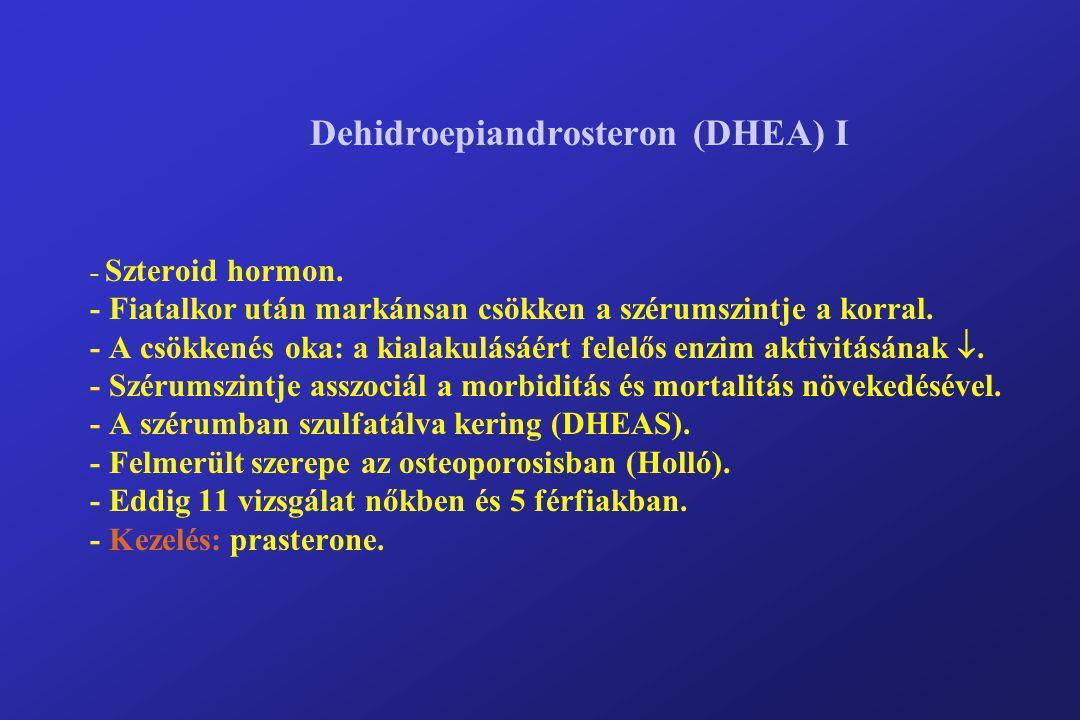 Dehidroepiandrosteron (DHEA) I - Szteroid hormon. - Fiatalkor után markánsan csökken a szérumszintje a korral. - A csökkenés oka: a kialakulásáért fel