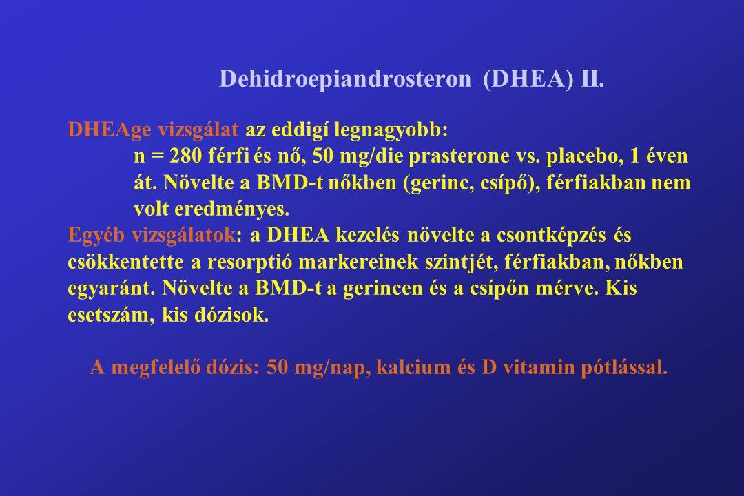Dehidroepiandrosteron (DHEA) II. DHEAge vizsgálat az eddigí legnagyobb: n = 280 férfi és nő, 50 mg/die prasterone vs. placebo, 1 éven át. Növelte a BM