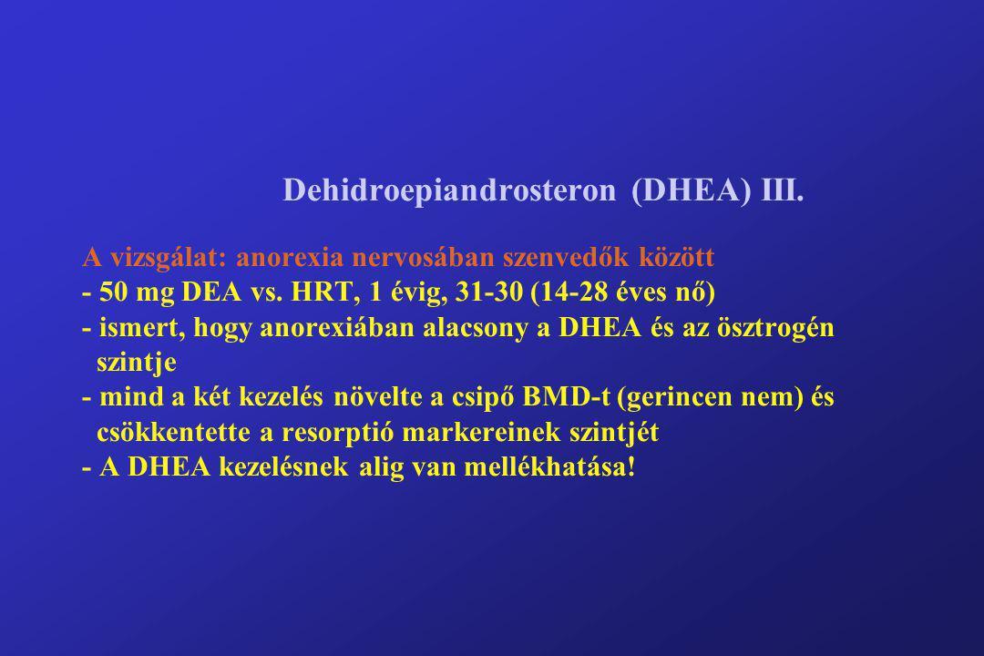 Dehidroepiandrosteron (DHEA) III. A vizsgálat: anorexia nervosában szenvedők között - 50 mg DEA vs. HRT, 1 évig, 31-30 (14-28 éves nő) - ismert, hogy