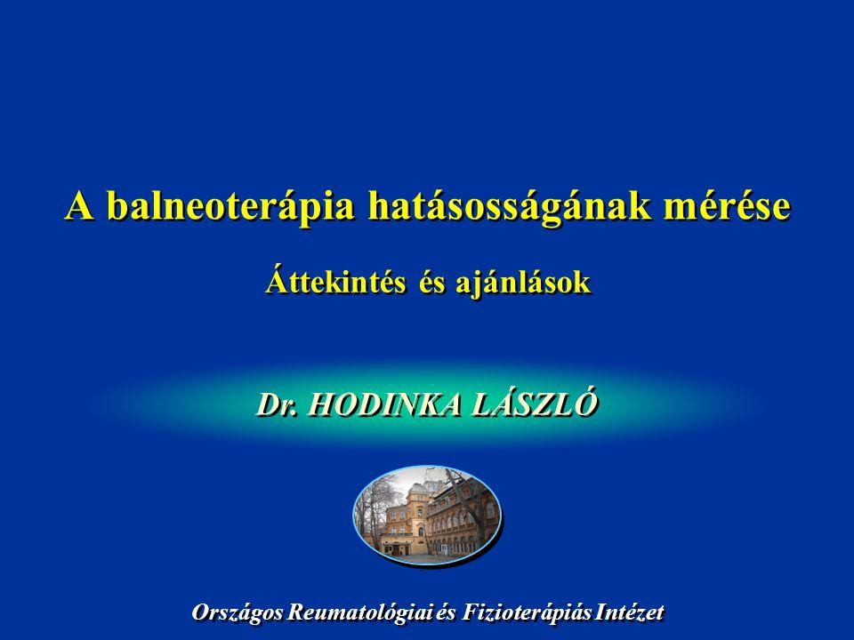 A balneoterápia hatásosságának mérése Dr. HODINKA LÁSZLÓ Áttekintés és ajánlások Országos Reumatológiai és Fizioterápiás Intézet