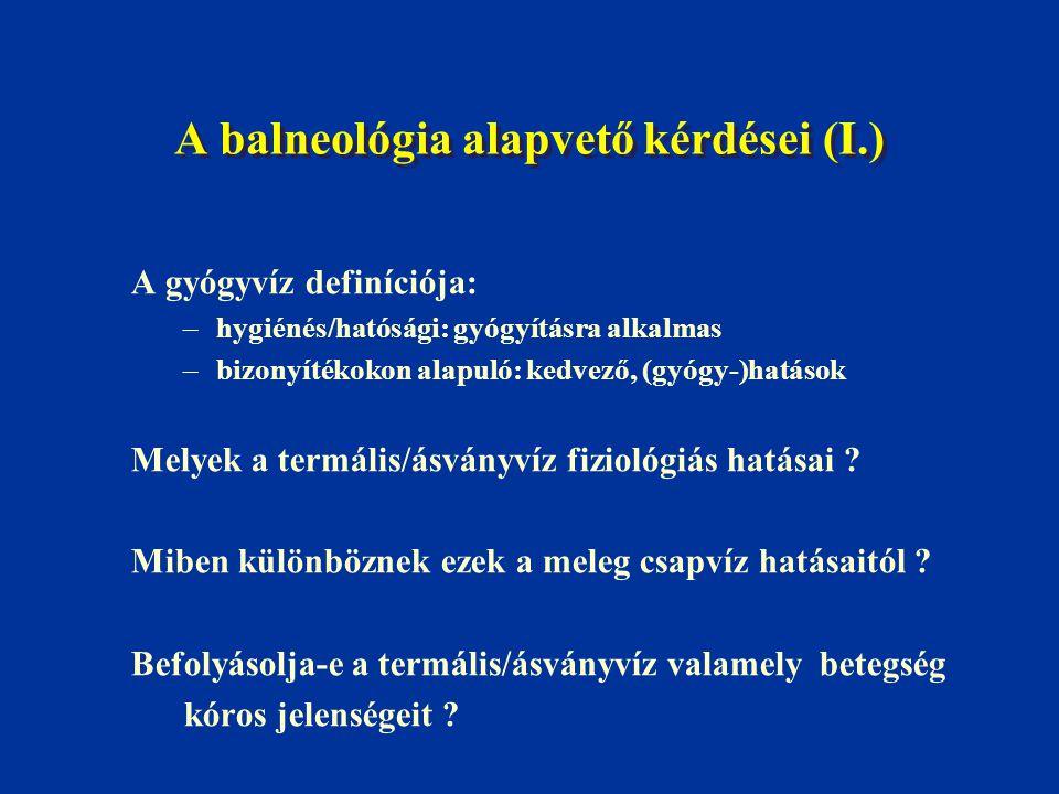 A balneológia alapvető kérdései (I.) A gyógyvíz definíciója: –hygiénés/hatósági: gyógyításra alkalmas –bizonyítékokon alapuló: kedvező, (gyógy-)hatáso