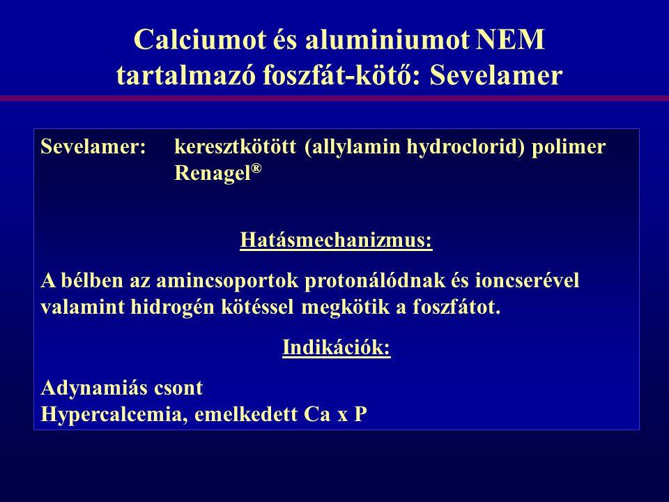 Calciumot és aluminiumot NEM tartalmazó foszfát-kötő: Sevelamer Sevelamer: keresztkötött (allylamin hydroclorid) polimer Renagel ® Hatásmechanizmus: A