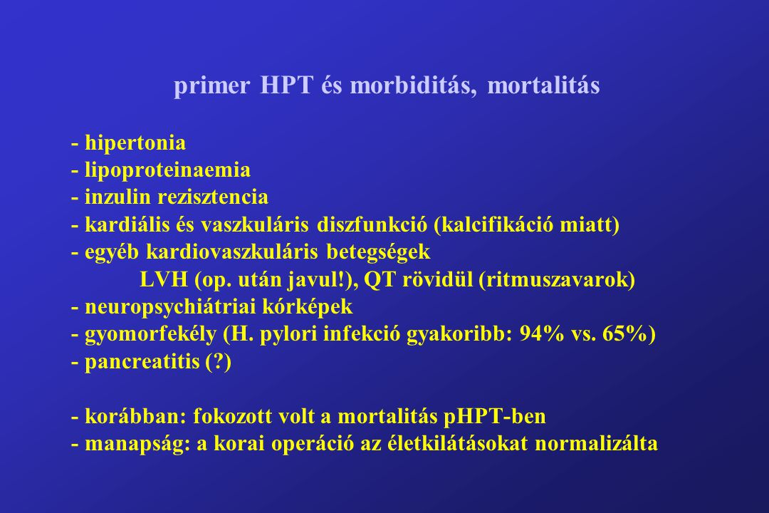 primer HPT és morbiditás, mortalitás - hipertonia - lipoproteinaemia - inzulin rezisztencia - kardiális és vaszkuláris diszfunkció (kalcifikáció miatt) - egyéb kardiovaszkuláris betegségek LVH (op.