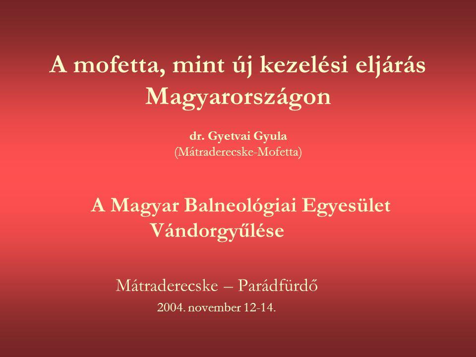 A mofetta, mint új kezelési eljárás Magyarországon dr. Gyetvai Gyula (Mátraderecske-Mofetta) A Magyar Balneológiai Egyesület Vándorgyűlése Mátraderecs