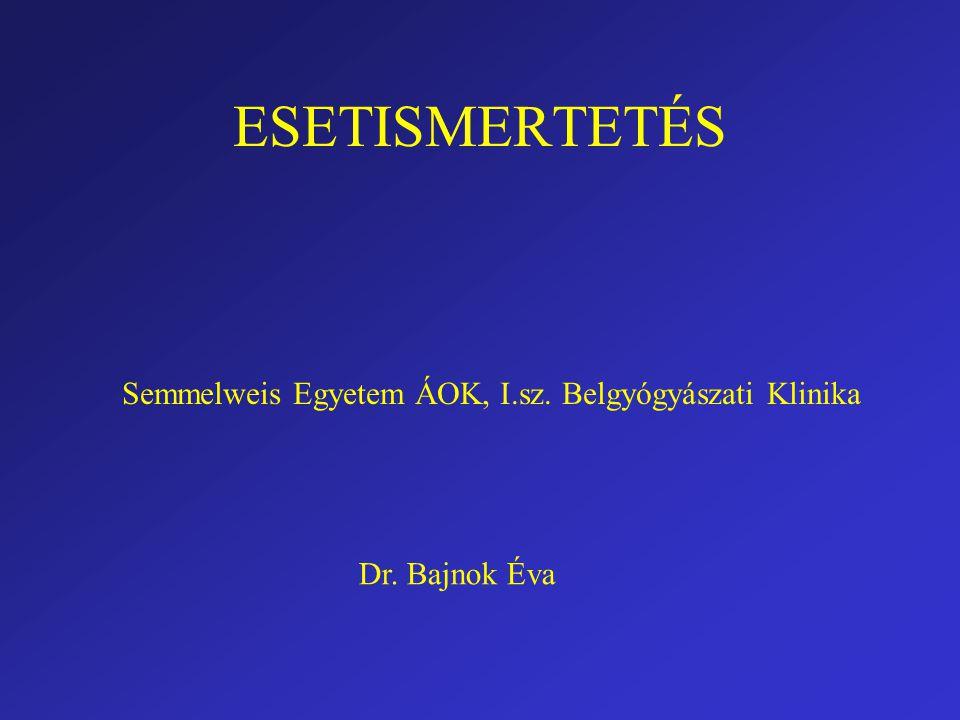 ESETISMERTETÉS Dr. Bajnok Éva Semmelweis Egyetem ÁOK, I.sz. Belgyógyászati Klinika