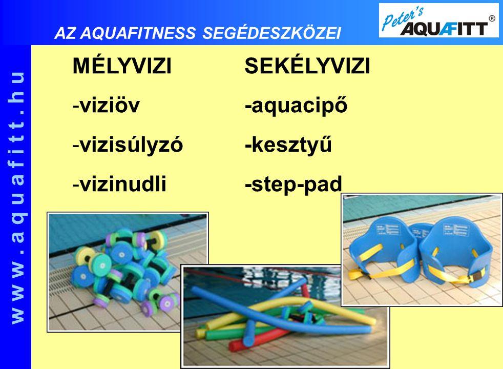 MÉLYVIZISEKÉLYVIZI -viziöv-aquacipő -vizisúlyzó-kesztyű -vizinudli-step-pad w w w. a q u a f i t t. h u AZ AQUAFITNESS SEGÉDESZKÖZEI