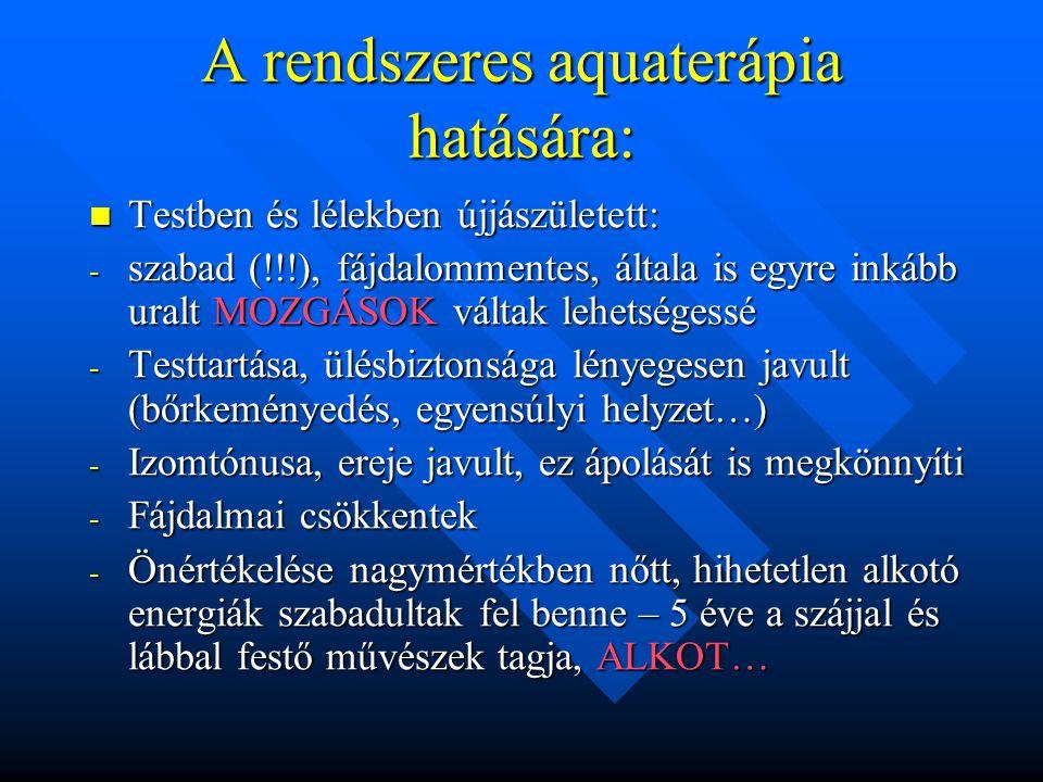 A rendszeres aquaterápia hatására: Testben és lélekben újjászületett: Testben és lélekben újjászületett: - szabad (!!!), fájdalommentes, általa is egy