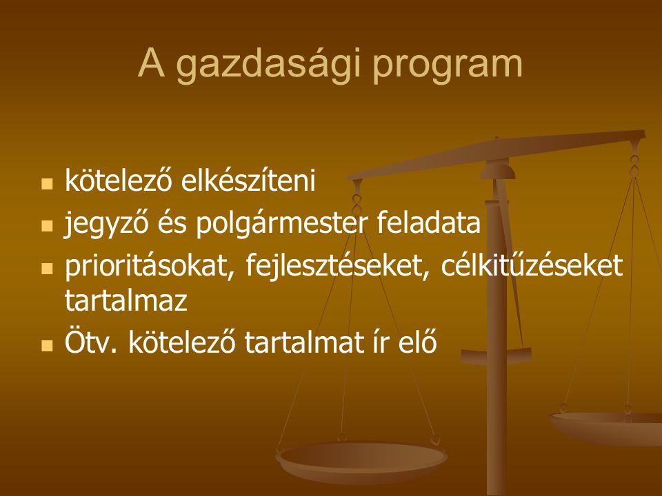 A gazdasági program kötelező elkészíteni jegyző és polgármester feladata prioritásokat, fejlesztéseket, célkitűzéseket tartalmaz Ötv. kötelező tartalm