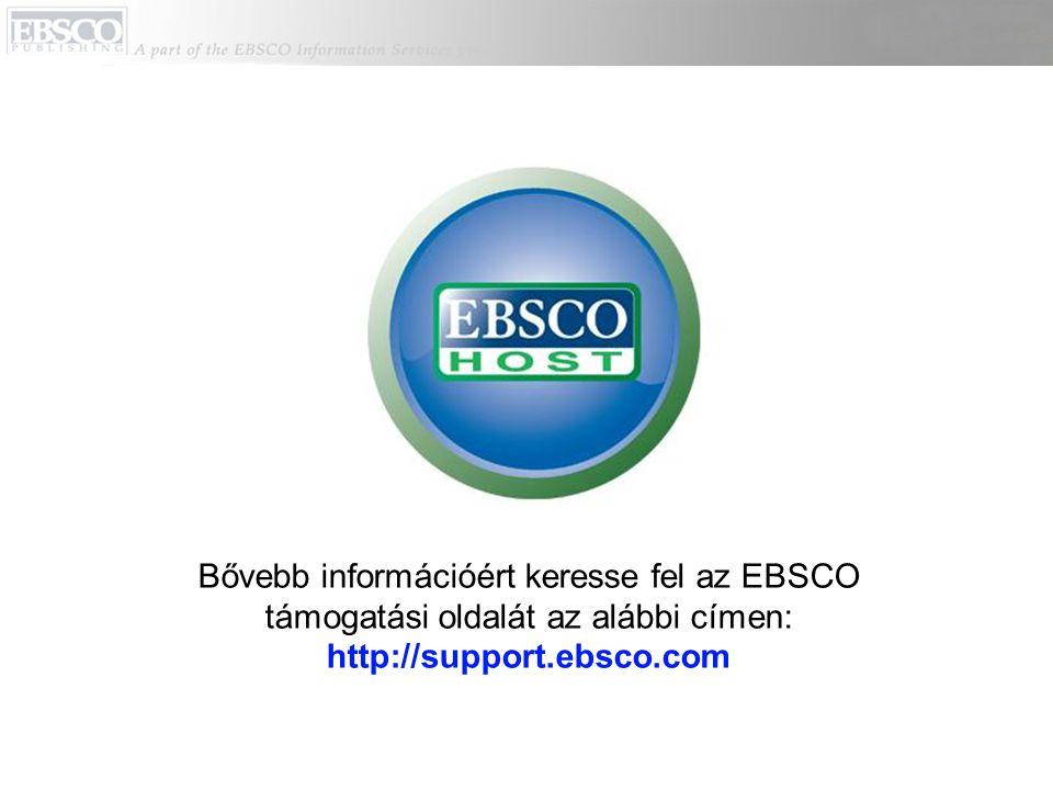 Bővebb információért keresse fel az EBSCO támogatási oldalát az alábbi címen: http://support.ebsco.com
