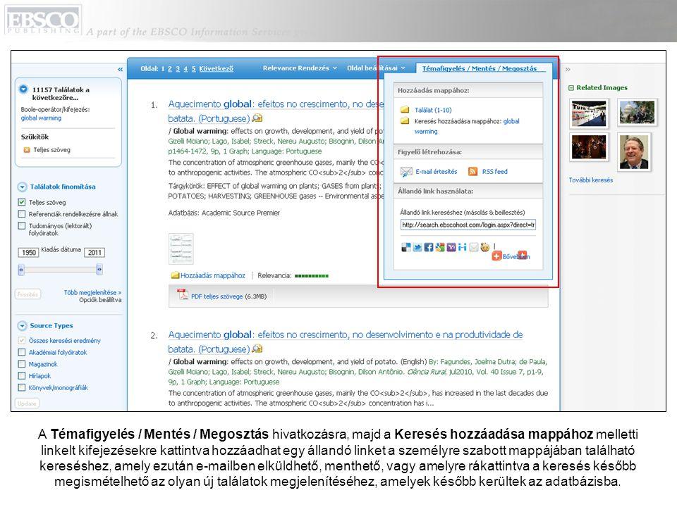 A Témafigyelés / Mentés / Megosztás hivatkozásra, majd a Keresés hozzáadása mappához melletti linkelt kifejezésekre kattintva hozzáadhat egy állandó linket a személyre szabott mappájában található kereséshez, amely ezután e-mailben elküldhető, menthető, vagy amelyre rákattintva a keresés később megismételhető az olyan új találatok megjelenítéséhez, amelyek később kerültek az adatbázisba.