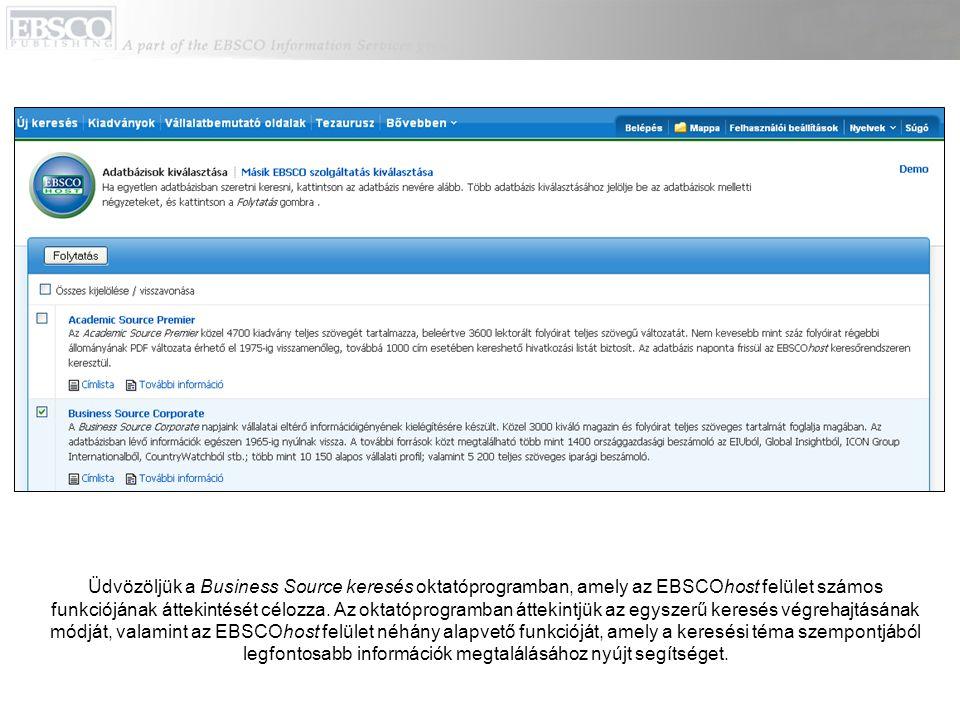 Üdvözöljük a Business Source keresés oktatóprogramban, amely az EBSCOhost felület számos funkciójának áttekintését célozza. Az oktatóprogramban átteki