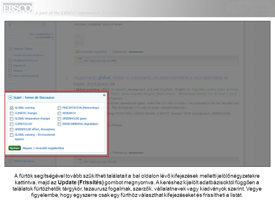 A fürtök segítségével tovább szűkítheti találatait a bal oldalon lévő kifejezések melletti jelölőnégyzetekre kattintva, majd az Update (Frissítés) gom