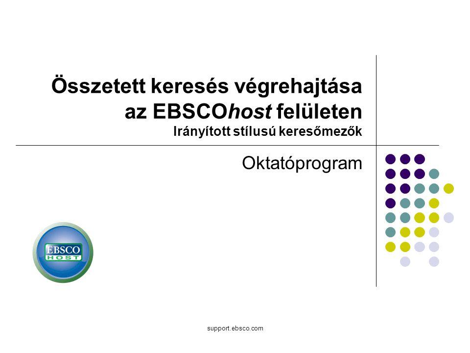 support.ebsco.com Oktatóprogram Összetett keresés végrehajtása az EBSCOhost felületen Irányított stílusú keresőmezők