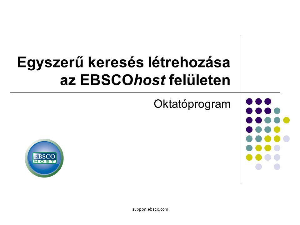 support.ebsco.com Oktatóprogram Egyszerű keresés létrehozása az EBSCOhost felületen