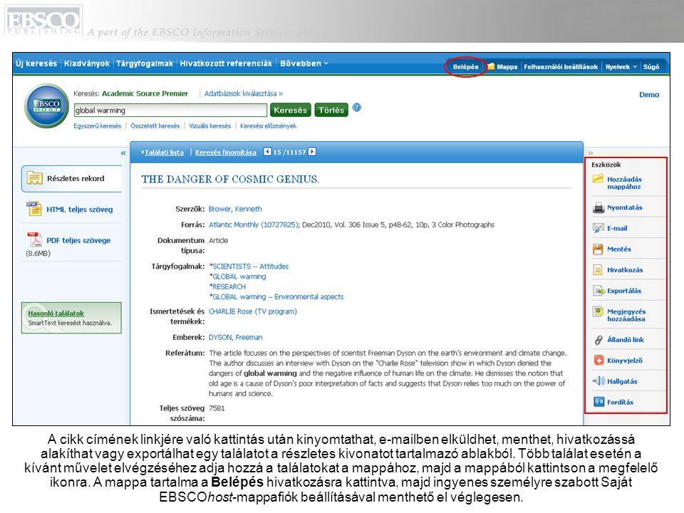A cikk címének linkjére való kattintás után kinyomtathat, e-mailben elküldhet, menthet, hivatkozássá alakíthat vagy exportálhat egy találatot a részletes kivonatot tartalmazó ablakból.