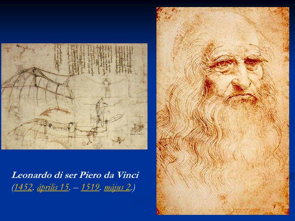 Leonardo di ser Piero da Vinci (1452. április 15. – 1519. május 2.)1452április 151519május 2