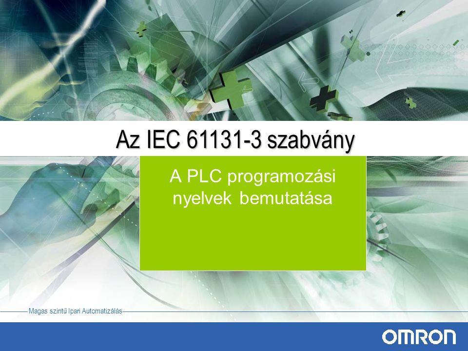 Magas szintű Ipari Automatizálás A PLC programozási nyelvek bemutatása Az IEC 61131-3 szabvány