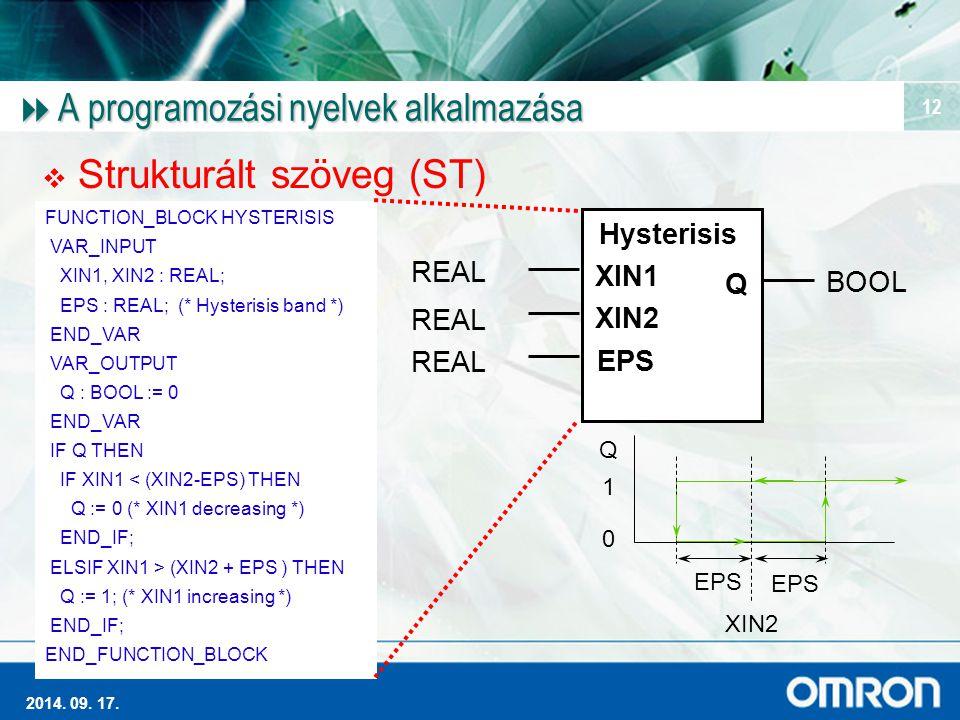Magas szintű Ipari Automatizálás 2014. 09. 17. 12  A programozási nyelvek alkalmazása  Strukturált szöveg (ST) Hysterisis Q XIN1 XIN2 EPS BOOL REAL