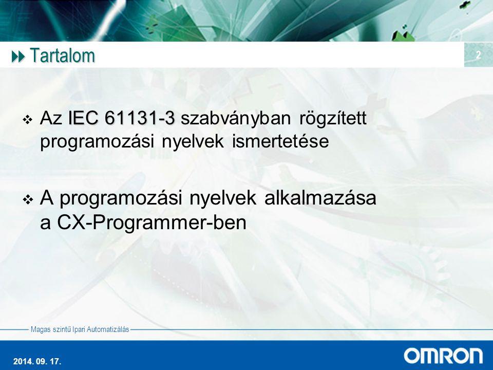 Magas szintű Ipari Automatizálás 2014. 09. 17. 2  Tartalom IEC 61131-3  Az IEC 61131-3 szabványban rögzített programozási nyelvek ismertetése  A pr
