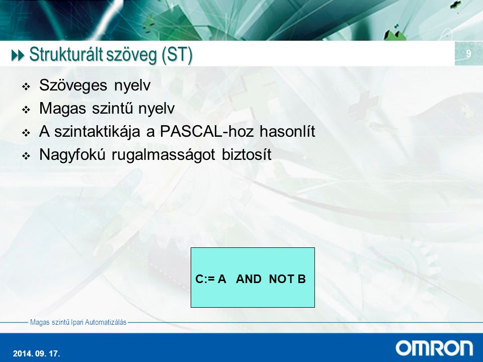 Magas szintű Ipari Automatizálás 2014. 09. 17. 9  Strukturált szöveg (ST)  Szöveges nyelv  Magas szintű nyelv  A szintaktikája a PASCAL-hoz hasonl