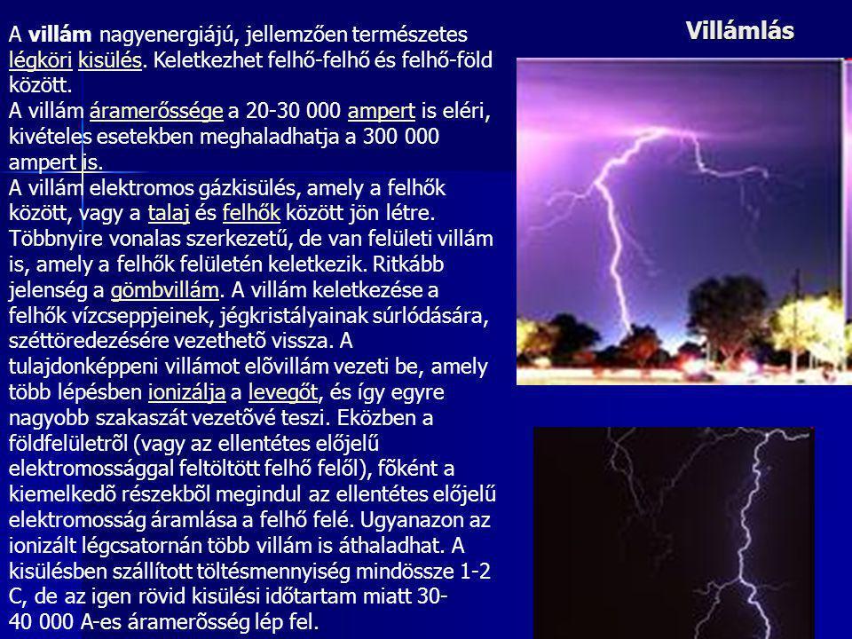 Villámlás A villám nagyenergiájú, jellemzően természetes légköri kisülés. Keletkezhet felhő-felhő és felhő-föld között. légkörikisülés A villám áramer